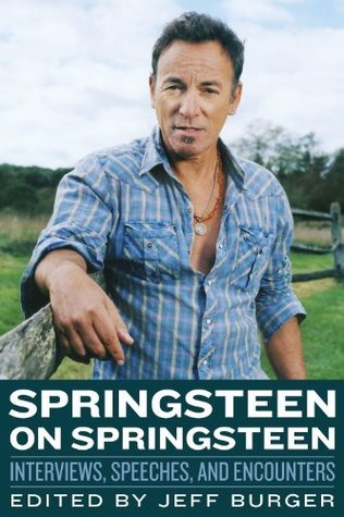 Springsteen on Springsteen-Interviews, Speeches, and Encounters (Musicians in Their Own Words)