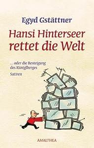 Hansi Hinterseer rettet die Welt: ... oder die Besteigung des Küniglberges. Satiren