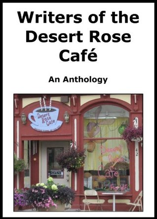 Writers of the Desert Rose Cafe-An Anthology