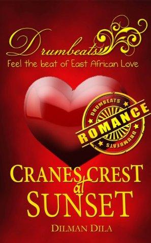 Cranes Crest at Sunset (Drumbeats Romance) Dilman Dila