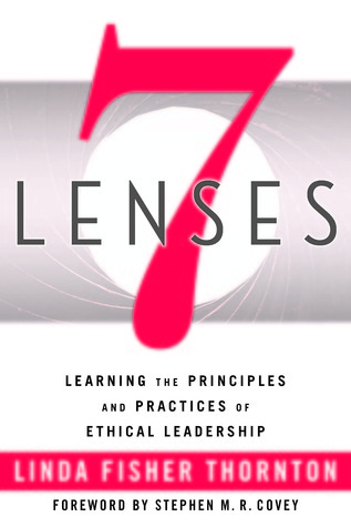 7 Lenses Learning the Principles and Practices of Ethical Leadership