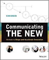 Communicating The New: Methods to Shape and Accelerate Innovation