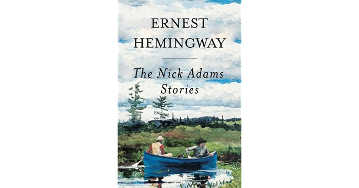 """an essay on the short stories the nick adams stories by ernest hemingway An analysis of ernest hemingway's cat in the rain in his frictional story, """"cat in the rain,"""" ernest hemingway sets the scene for his fiction in a hotel room in italy on a rainy day on the first reading of this short story it can be easily interpreted as a wife nagging her husband, who is lying in bed preoccupied reading a book."""
