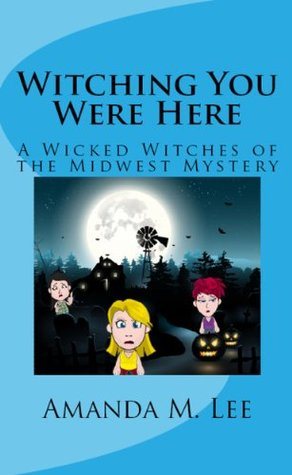 Witching You Were Here by Amanda M. Lee