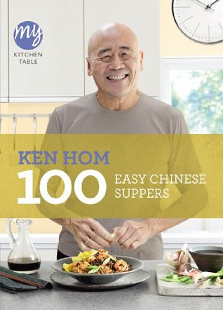 My Kitchen Table 100 Easy Chinese Suppers By Ken Hom