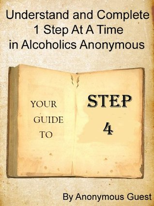Big Book of AA - Step 4 - Understand and Complete One Step At A Time in Recovery with Alcoholics Anonymous (4 of 12 Books)