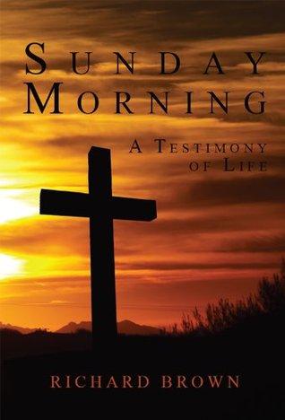 Sunday Morning, A Testimony of Life
