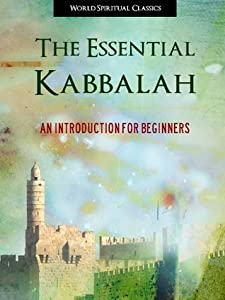 The Essential Kabbalah (Special Kindle Enabled Edition) An Introduction for Beginners (Annotated) (Judaism Belief and Teachings Library)