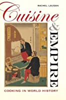 Cuisine and Empire: Cooking in World History (California Studies in Food and Culture Book 43)