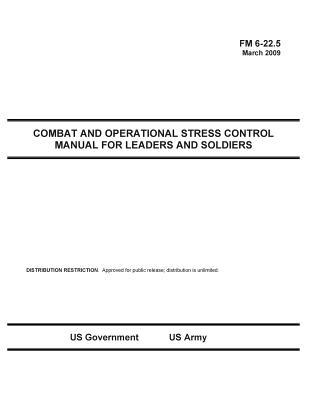 FM 6-22.5 Combat and Operational Stress Control Manual for Leaders and Soldiers March 2009
