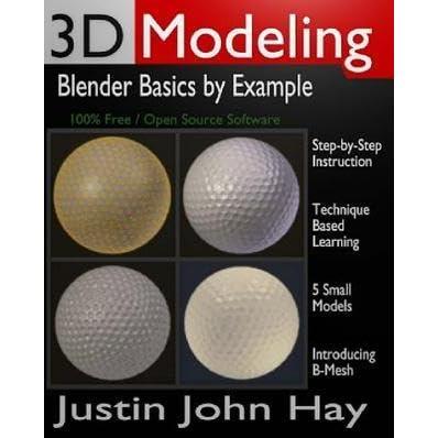 3D Modeling: Blender Basics by Example by Justin John Hay