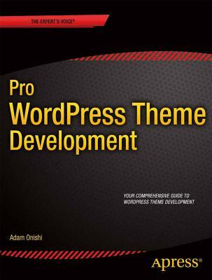 Pro Wordpress Theme Development by Adam Onishi