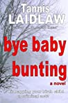 bye baby bunting by Tannis Laidlaw