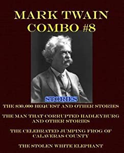 Mark Twain Combo #8: The $30,000 Bequest and Other Stories/The Man That Corrupted Hadleyburg and Other Stories/The Celebrated Jumping Frog of Calaveras County/The Stolen White Elephant