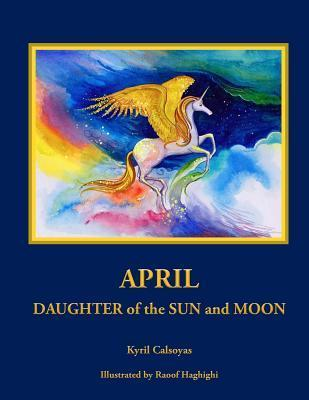 April Daughter of the Sun and Moon Kyril Calsoyas