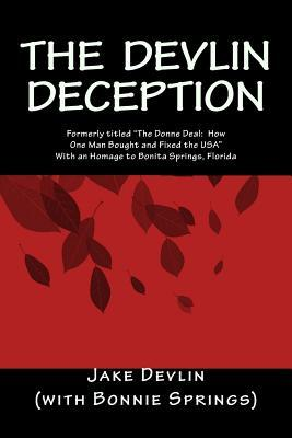 "The Devlin Deception: Formerly titled ""The Donne Deal: How One Man Bought and Fixed the USA"""