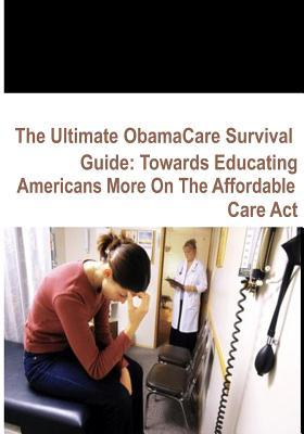 The Ultimate Obamacare Survival Guide: Towards Educating Americans More on the Affordable Care ACT