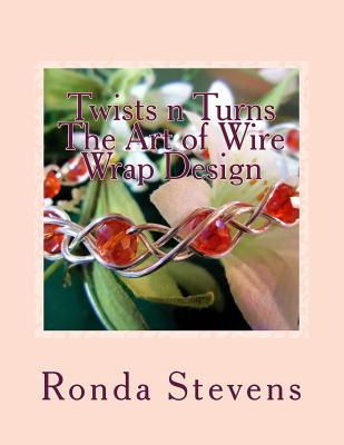 Twists n Turns The Art of Wire Wrap Design: Wire Wrap Jewelry Designs
