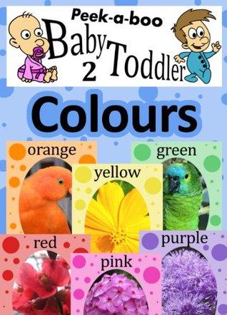 Colours (Peekaboo: Baby 2 Toddler) (Kids Flashcard Peekaboo Books: Childrens Everyday Learning)