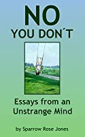 No You Don't: Essays from an Unstrange Mind