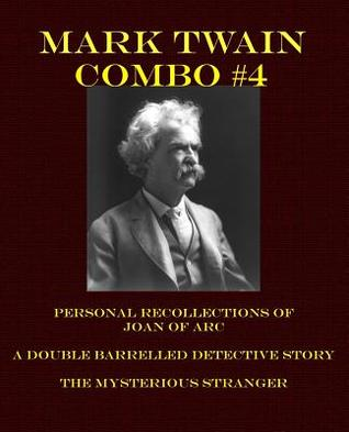 Mark Twain Combo #4: Personal Recollections of Joan of Arc/A Double Barrelled Detective Story/The Mysterious Stranger