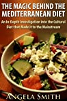 The Magic Behind the Mediterranean Diet: An In-Depth Investigation into the Cultural Diet that Made it to the Mainstream