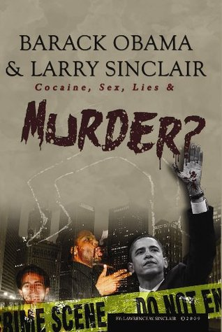 Barack Obama & Larry Sinclair: Cocaine, Sex, Lies & Murder