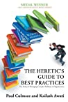The Heretic's Guide to Best Practices : The Reality of Managing Complex Problems in Organisations