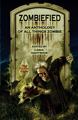 Zombiefied: An Anthology of All Things Zombie