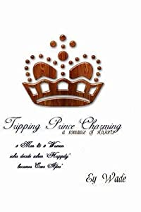 Tripping Prince Charming - A Romance of S[h]orts