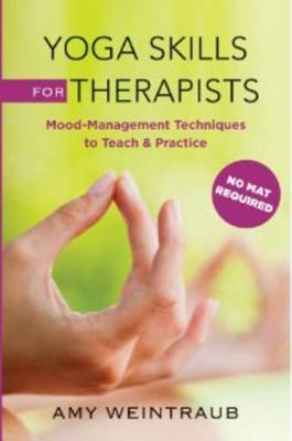 Yoga Skills for Therapists - Effective Practices for Mood Management