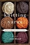 Knitting Yarns by Ann Hood