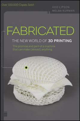 Fabricated: 3D Print Everything from Body Parts to Bicycles... to Dinner