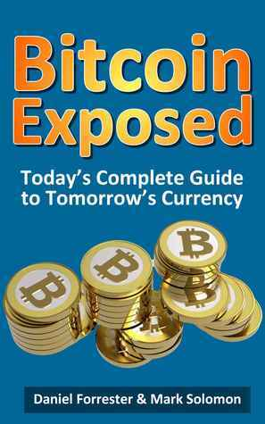 Bitcoin Exposed  Today's Complete Guide to Tomorrow's Currency