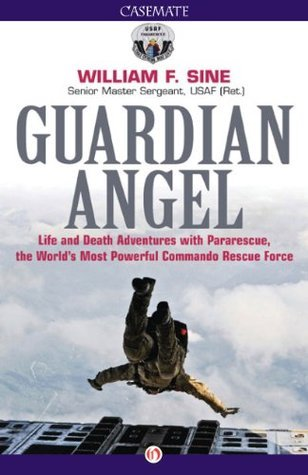 Guardian Angel Life and Death Adventures with Pararescue, the World's Most Powerful Commando Rescue Force