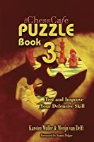 The Chesscafe Puzzle Book 3: Test and Improve Your Defensive Skill! (Chesscafe Puzzle Books)