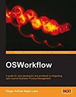 Osworkflow a Guide for Java Developers and Architects to Integrating Open-Source Business Process Management