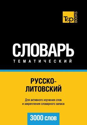 Russko-Litovskij Tematicheskij Slovar' - 3000 Slov - Lithuanian Vocabulary for Russian Speakers