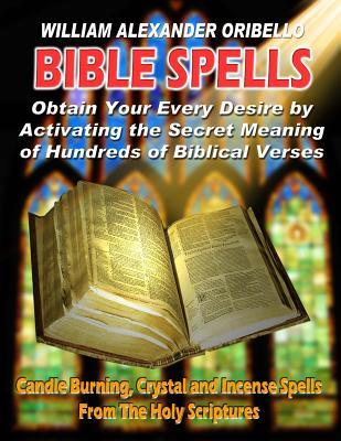 Bible Spells: Obtaining Your Every Desire by Activating the