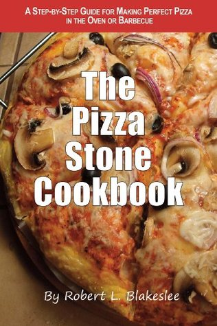 The Pizza Stone Cookbook, A step-by-step guide for making perfect pizza in the oven or barbecue