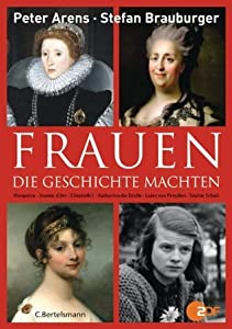 Frauen, die Geschichte machten: Kleopatra, Jeanne d'Arc, Elisabeth I., Katharina die Große, Luise von Preußen, Sopie Scholl