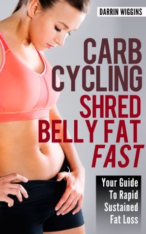 Carb Cycling Shred Belly Fat Fast Your Guide To Rapid Sustained Fat