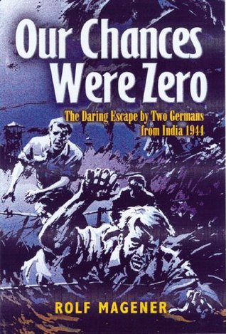 Our Chances Were Zero The Daring Escape By Two German Pows From India In 1942 By Rolf Magener