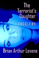 The Terrorist's Daughter:  T.O.G.G.L.E #1 (The Other Girls Get Lucifer Everday)