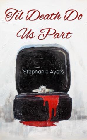 Til Death Do Us Part by Stephanie Ayers