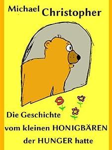 Die Geschichte vom kleinen Honigbären, der Hunger hatte (Kleine Geschichten aus dem Wald)