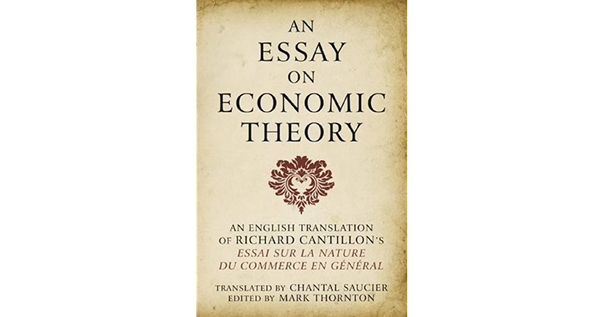 cantillon essay economic theory How cantillon and hume propose the same  bordo (1983) gives an overview of cantillon's monetary economics  inspired by cantillon's essay in his.
