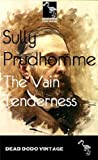 The Vain Tenderness by Sully Prudhomme