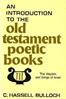 An Introduction to the Old Testament Poetic Books: The Wisdom and Songs of Israel
