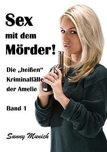 Sex mit dem Mörder!  Die heißen Kriminalfälle der Amelie.  Band 1